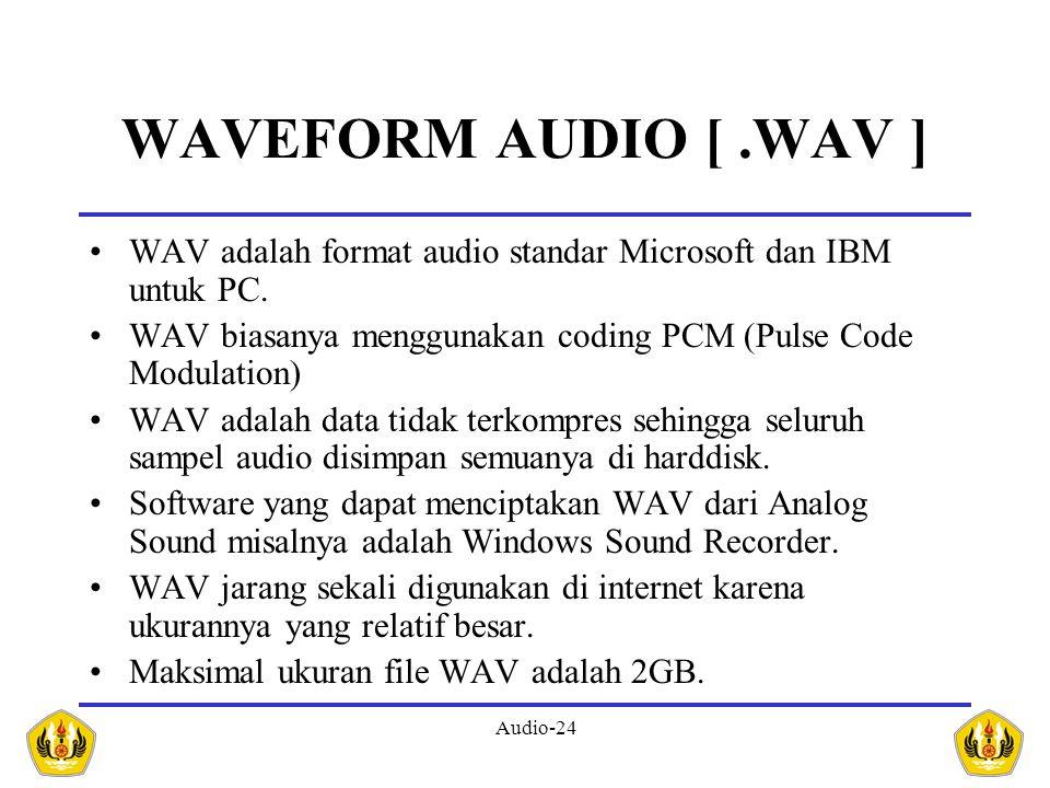 WAVEFORM AUDIO [ .WAV ] WAV adalah format audio standar Microsoft dan IBM untuk PC. WAV biasanya menggunakan coding PCM (Pulse Code Modulation)